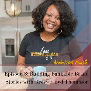 Reesy Floyd Thompson on Building Bankable Brand Stories