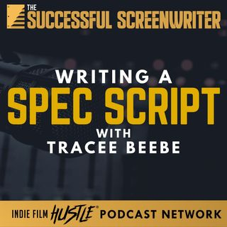 Ep57 - Writing a Spec Script with Tracee Beebe