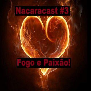 Na CaraCast #3 Fogo e Paixão