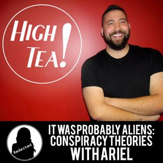 It Was Probably Aliens: Conspiracy Theories with Ariel
