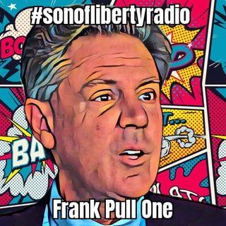 #sonoflibertyradio - Frank Pull One