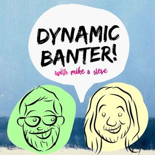 Episode 33 - The Worst Episode of Dynamic Banter