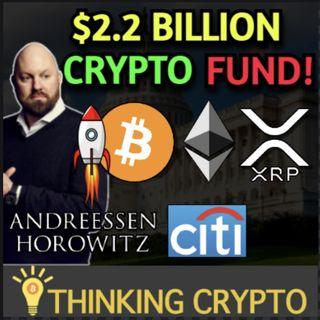 US Crypto Regulations Progress - Andreessen Horowitz $2.2B Crypto Fund - Citigroup Digital Asset Division