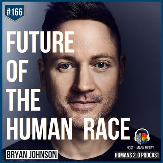 166: Bryan Johnson | Future of the Human Race & Intelligence