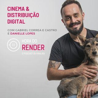 Hora do Render #17 - Cinema e Distribuição Digital - com Danielle Lopes