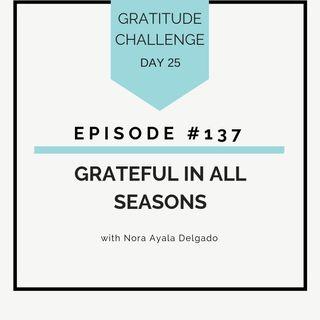 #137 GRATITUDE: Grateful in All Seasons