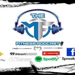 The MF Fitness Podcast Episode #7
