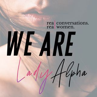 We are Lady Alpha