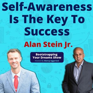 101 | Self-Awareness Is The Key To Success | Shift Your Mindset And Become A Phenomenal Leader | Alan Stein Jr.