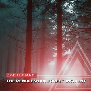 S01E04 - Joe Luciano // UFO Contact and The Rendlesham Forest Incident