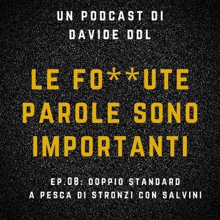 Ep. 08 Il Doppio Standard: A pesca di Stronzi con Matteo Salvini