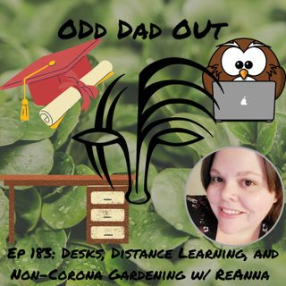 Desks, Distance Learning, and Non-Corona Gardening w/ ReAnna: ODO 183