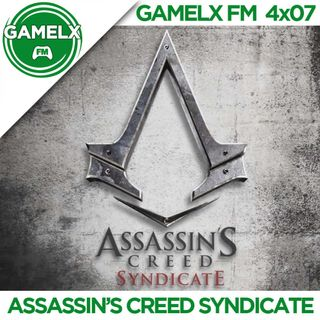 GAMELX FM 4x07 - Assassin's Creed Syndicate