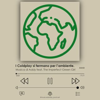 42. I Coldplay si fermano per l'ambiente. Ha senso? (feat. The Imperfect Green Girl)