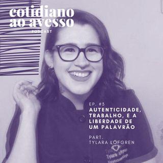 EP03 - Autenticidade, trabalho, e a liberdade de um palavrão (Part. Tylara Löfgren)