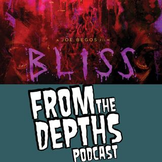 100 - Bliss Review - featuring From the Depths Podcast - Part II