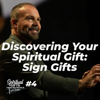 Spiritual Gifts #4 - Discovering Your Spiritual Gift: Sign Gifts