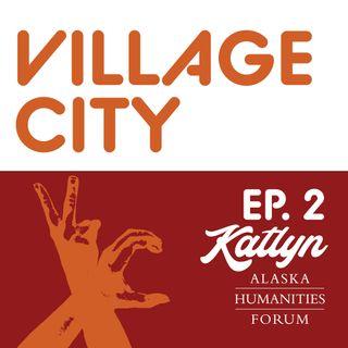 Village City - Ep. 2 feat. Katlyn Smith