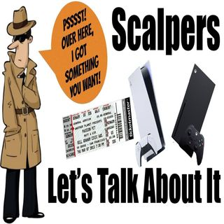 Scalpers... Let's Talk About It!