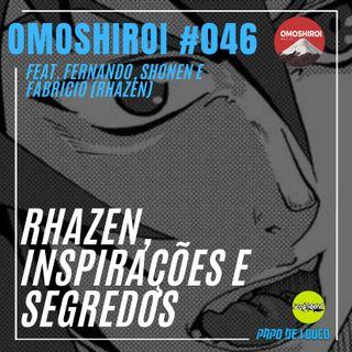Omoshiroi #046 – Rhazen, inspirações e segredos (Feat. Fernando Huegas e equipe Rhazen)