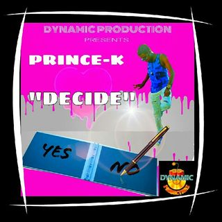 New Hit Single .... Decide By Prince_k This Song Is On Fire