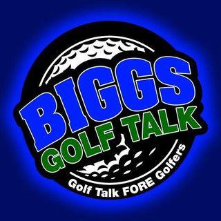 BiGGs GOLF TALK 7/08/17