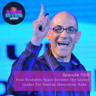 Ep. 024 - How Founders Space Became A Global Leader For Startup Innovation Hubs
