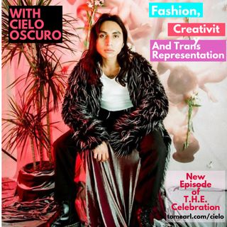 Fashion, Creativity and Trans Representation with Cielo Oscuro