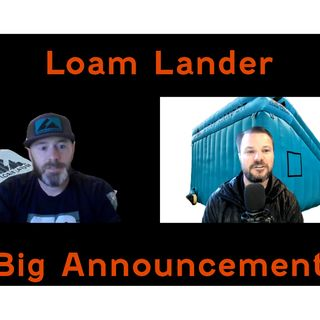 Loam Lander Podcast 5 Big Announcement