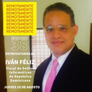 38 - Entrevistamos a Iván Féliz, Fiscal de Delitos Informaticos de Republica Dominicana.