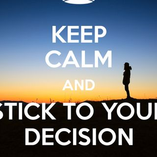 Be Decisive - Stick with Your Decisions