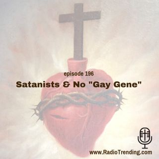 "196: Satanists & No ""Gay Gene"""
