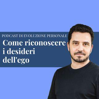 Episodio 181 - Come riconoscere i desideri dell'ego