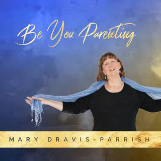 Be You Parenting Mary Dravis-Parrish