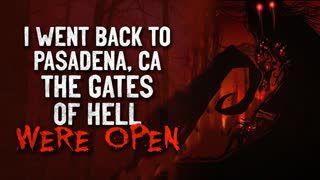 """I Went Back To Pasadena, California. The Gates of Hell Were Open"" Creepypasta"
