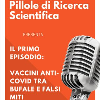 Primo episodio: Vaccini anti-COVID tra bufale e falsi miti