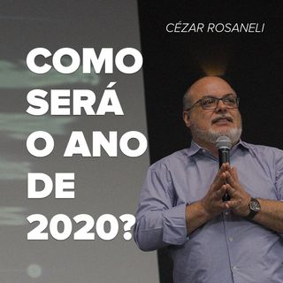 COMO SERÁ O ANO DE 2020 // pr. Cézar Rosaneli