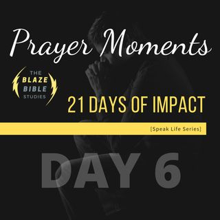 Prayer Moments [21 DAYS OF IMPACT] -DAY 6