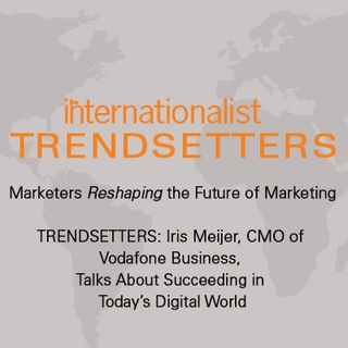 TRENDSETTERS: Iris Meijer, CMO of Vodafone Business, Talks About Succeeding in Today's Digital World