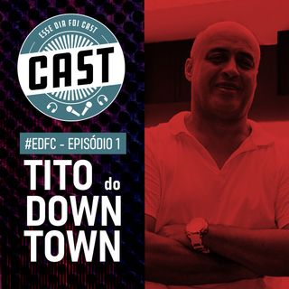 #1 - Tito do Downtown