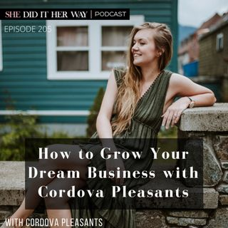 SDH205: How to Grow Your Dream Business with Cordova Pleasants