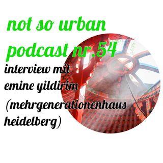 not so urban podcast nr.54: Emine Yildirim (Mehrgenerationenhaus Heidelberg )