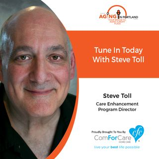 9/9/20: Steve Toll Care Enhancement Program Director from ComForCare Home Care | Tune in Today | Aging in Portland with Mark Turnbull