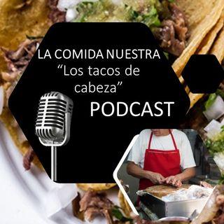 La comida nuestra 06 Tacos de Cabeza