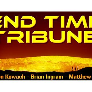 The End Time Tribune 10/07/2017