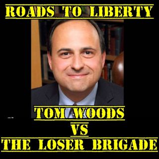 Tom Woods VS The Loser Brigade: Roads to Liberty