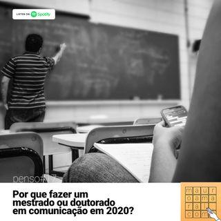 Penso#17 - Por que fazer mestrado ou doutorado em comunicação em 2020?