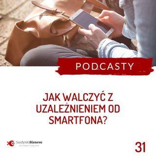 31 Jak walczyć z uzależnieniem od smartfona?