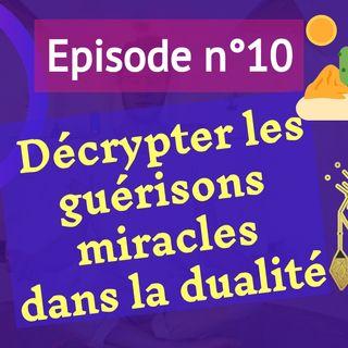 10: décrypter les guérisons miraculeuses dans la dualité