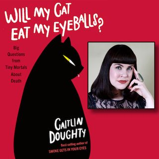 Will My Cat Eat My Eyeballs (with mortician Caitlin Doughty)